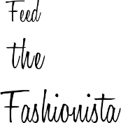 Feed the Fashionista