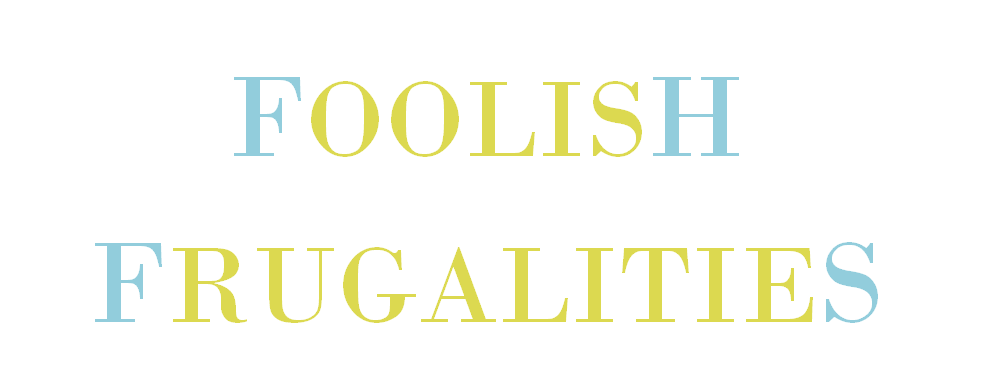 Foolish Frugalities