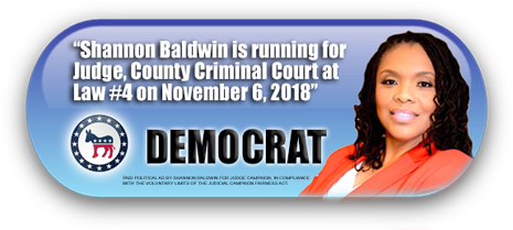 SHANNON BALDWIN IS ASKING FOR YOUR VOTE ON NOVEMBER 6, 2018 IN HARRIS COUNTY, TEXAS