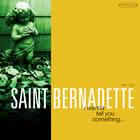 Saint Bernadette: I Wanna Tell You Something