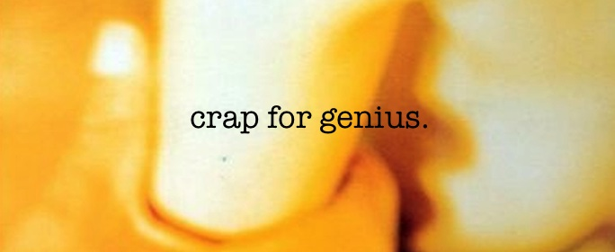 crap for genius
