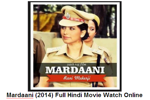 Mardaani Full Movie Watch Online - Download Free HD