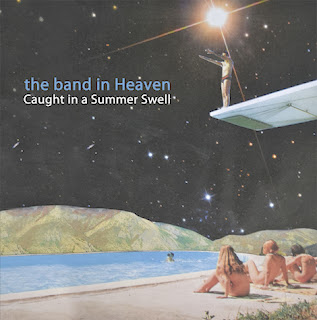 The Band In Heaven - Caught In A Summer Swell