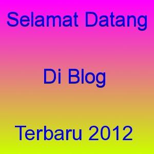 Selamat Datang Di Blog Terbaru 2012