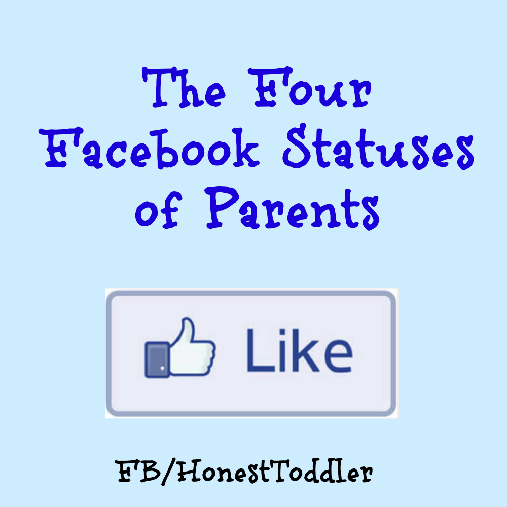 honest toddler: The Four Facebook Statuses of Parents