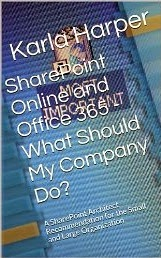 SharePoint Online and Office 365 - What Should My Company Do?: A SharePoint Architect Recommendation for the Small and Large Organization