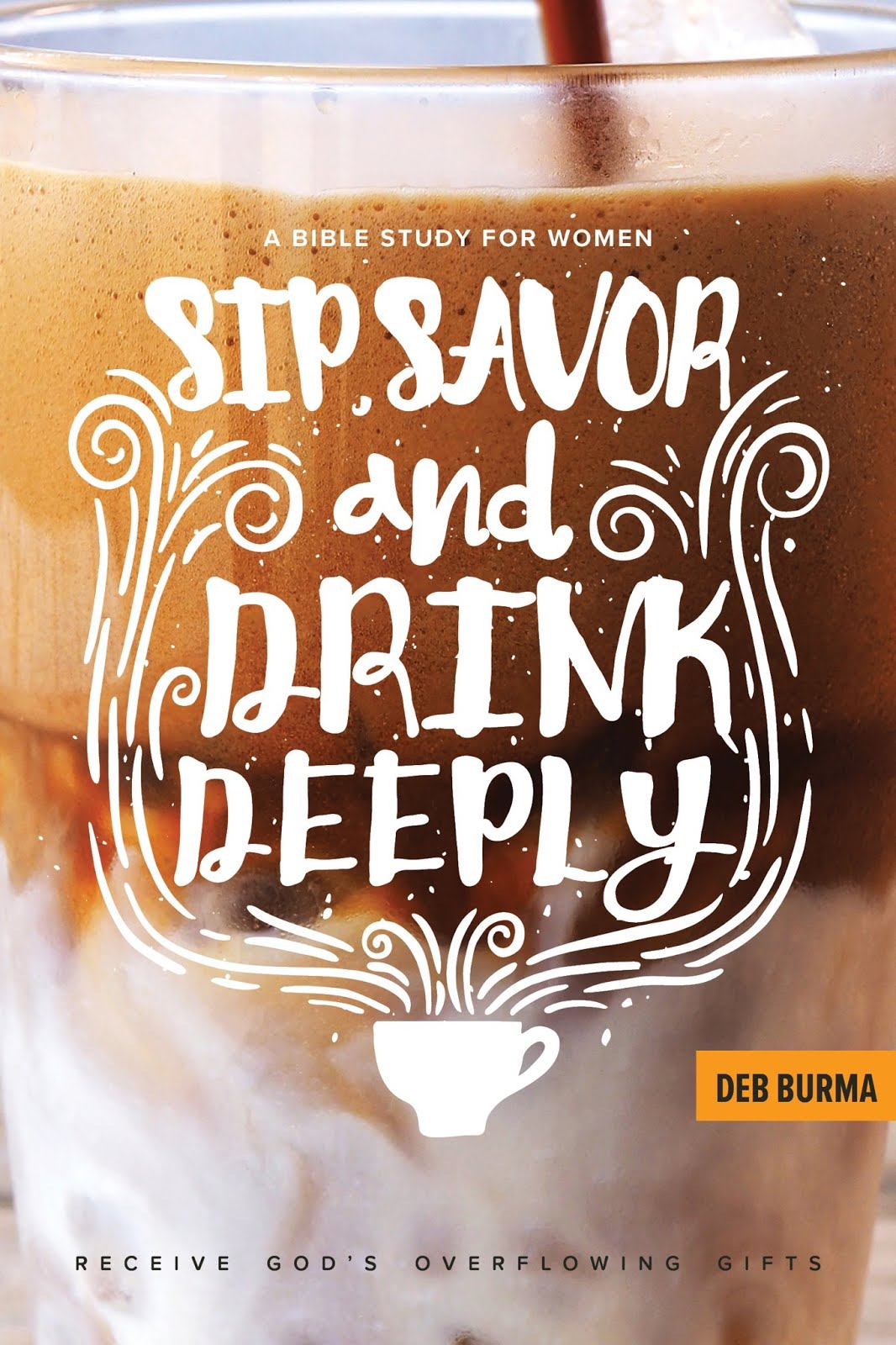Sip, Savor, and Drink Deeply ~ Bible Study