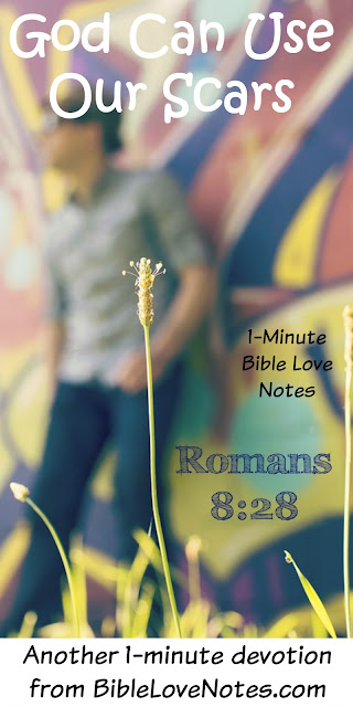 Romans 8:28, God can use bad things in our lives for good