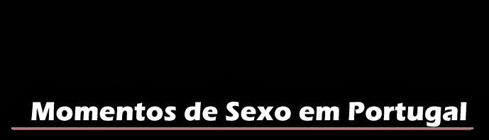 Momentos de Sexo em Portugal