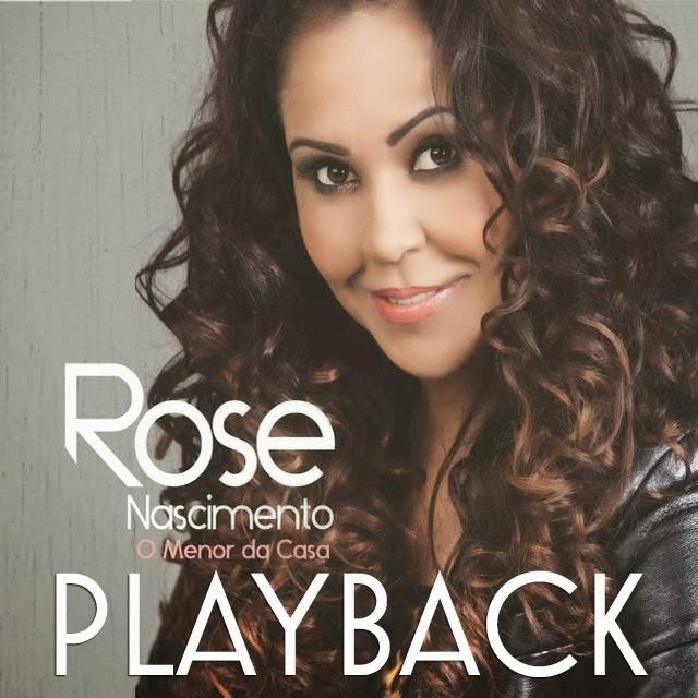 Rose Nascimento - O Menor da Casa - Playback 2014