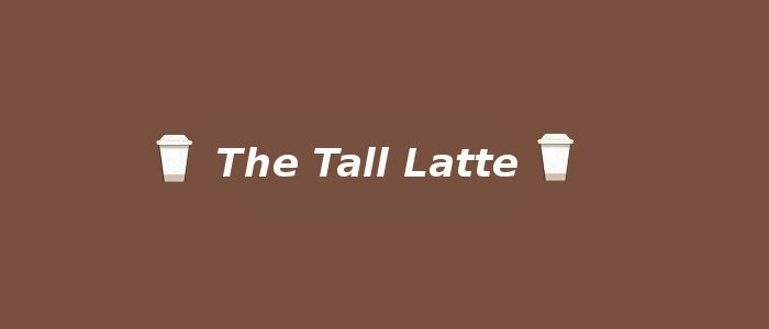 The Tall Latte