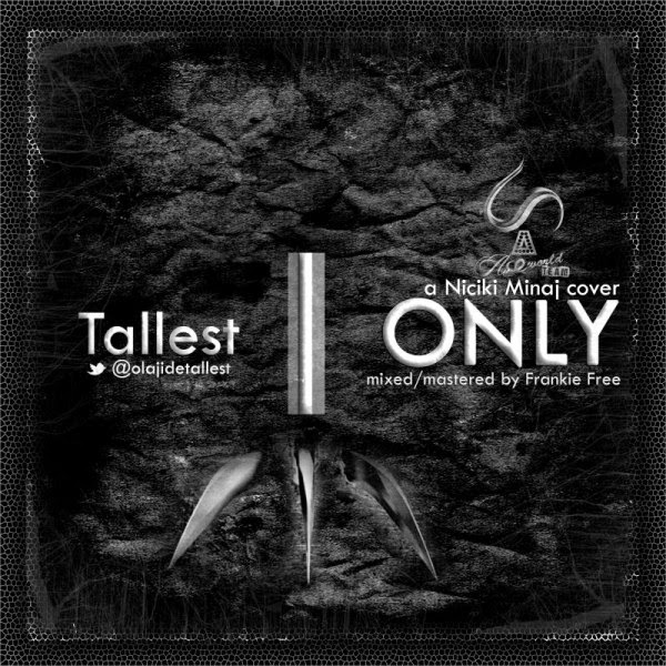 MUSIC: TALLEST - ONLY {NICKI MINAJ COVER}