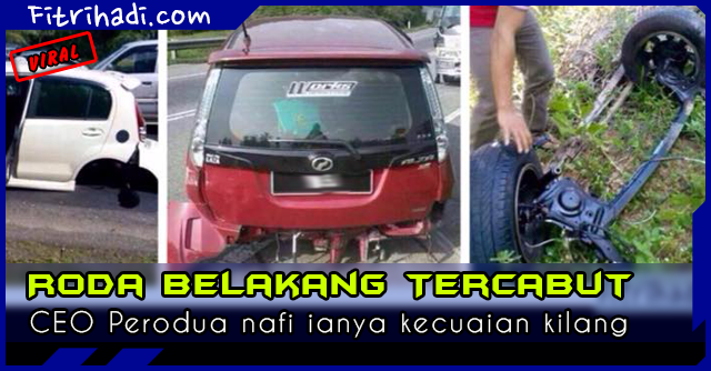 (Penjelasan) CEO Perodua Nafi Roda Belakang Mudah Tercabut