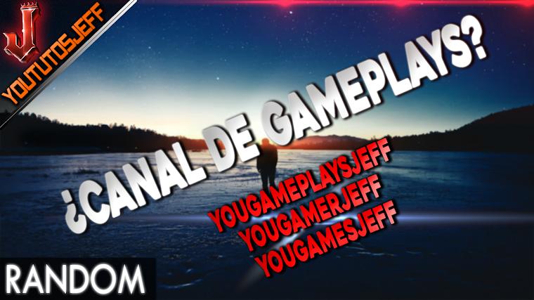 ¿Canal de Gameplays? - YouGamerJeff | 2016