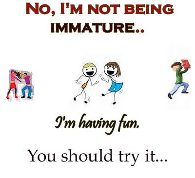 Funny Quotes No I am not being immature