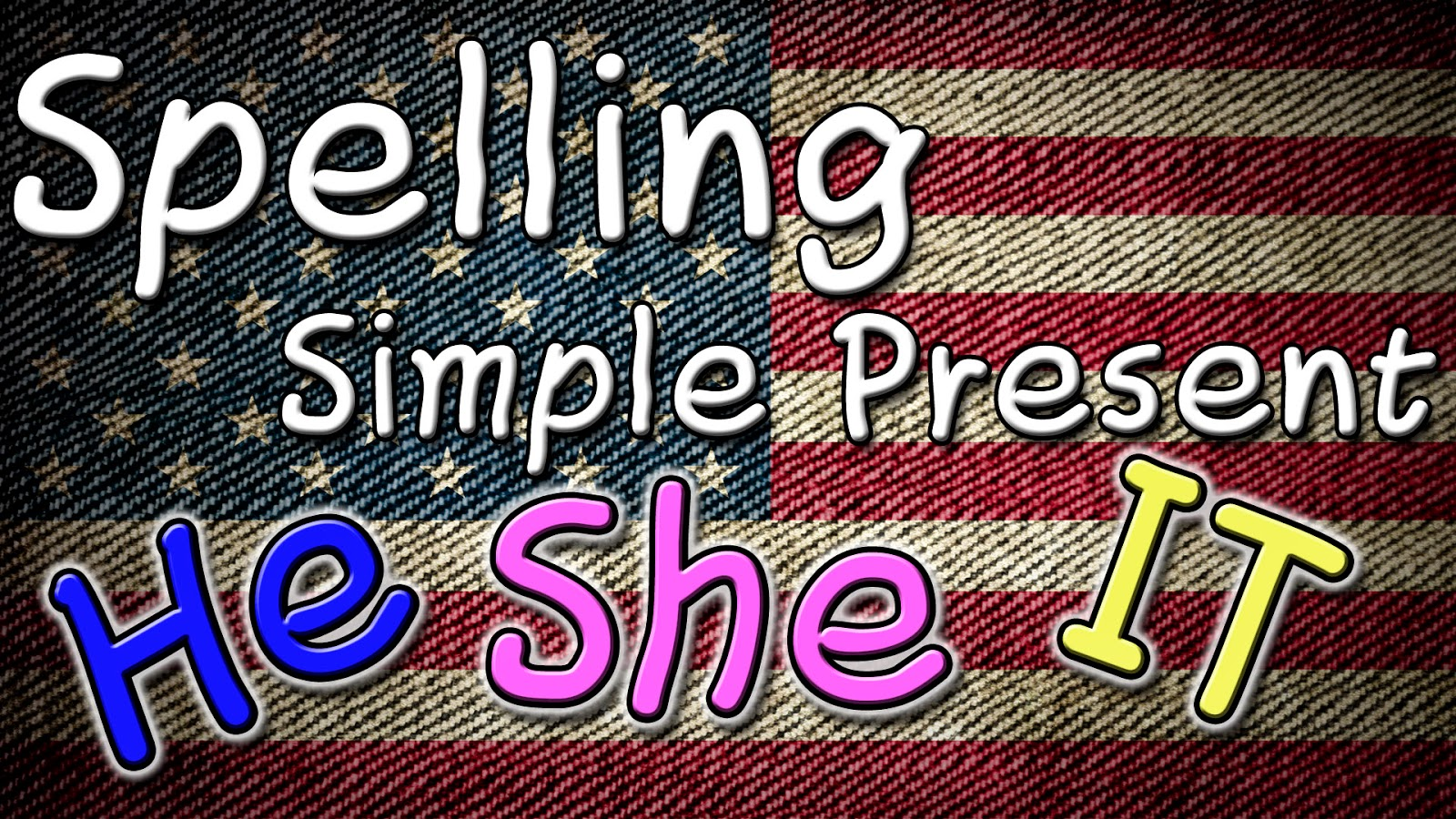 Spelling He / She / It - Simple Present