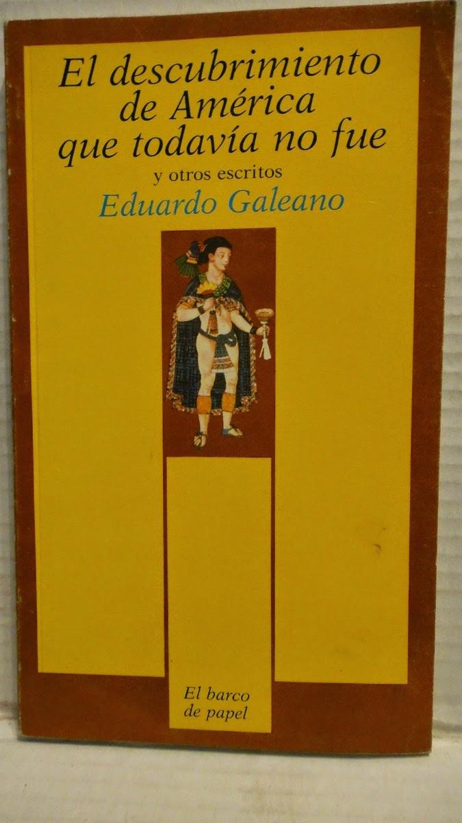 """""""el descubrimiento de América que todavía no fue"""" - Eduardo Galeano"""