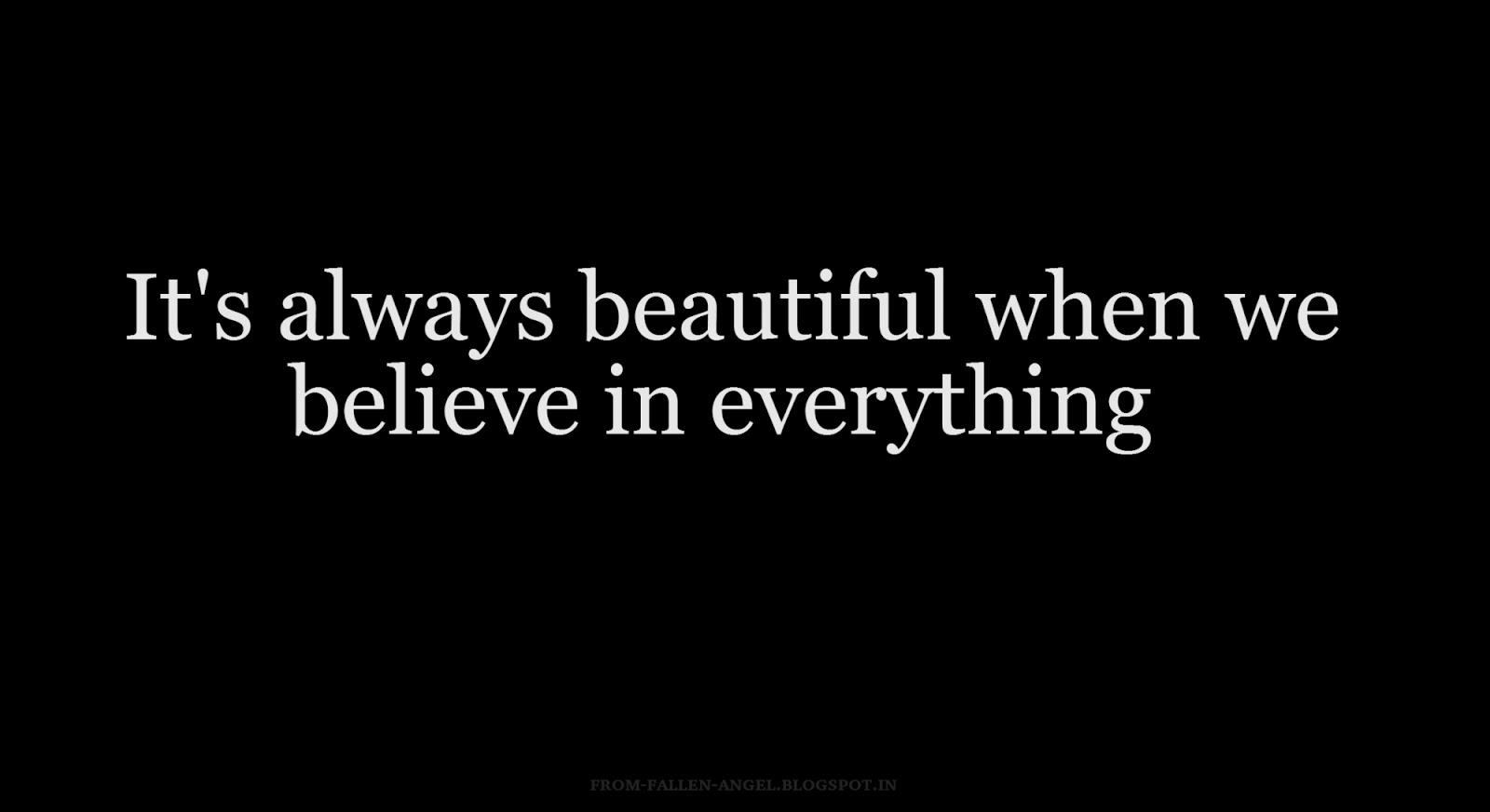 It's always beautiful when we believe in everything