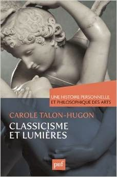 Carole Talon-Hugon : Une histoire personnelle et philosophique des arts - Classicisme et Lumières