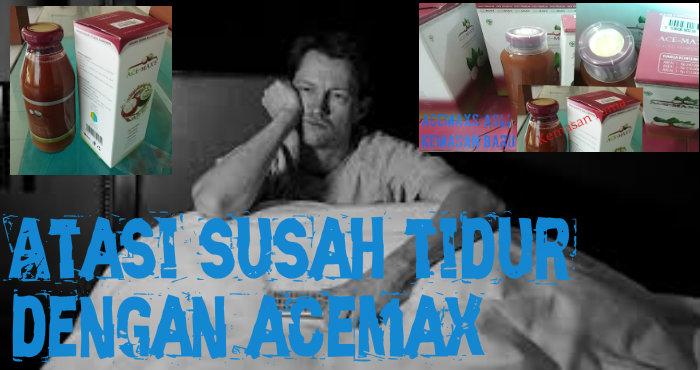Sudah Tidur dengan Obat Acemaxs
