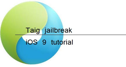 Download TaiG 9 for Jailbreak iOS 9.x - Taig Download