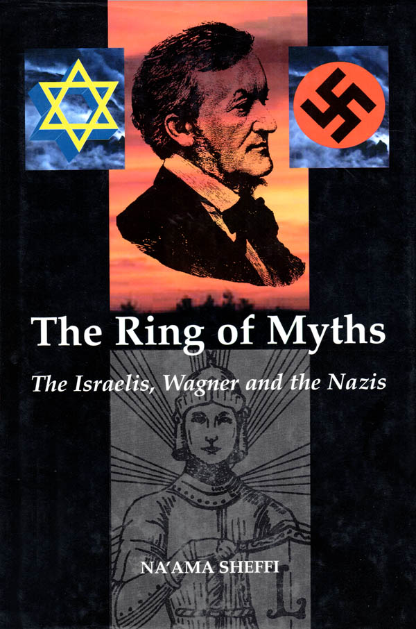 Cover of The Ring of Myths, The Israelis, Wagner and the Nazis by Na'ama Sheffi