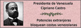 Fotos del Presidente de Venezuela Cipriano Castro.en el período 1899-1908