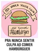 Pra nunca sentir culpa ao comer hambúrguer
