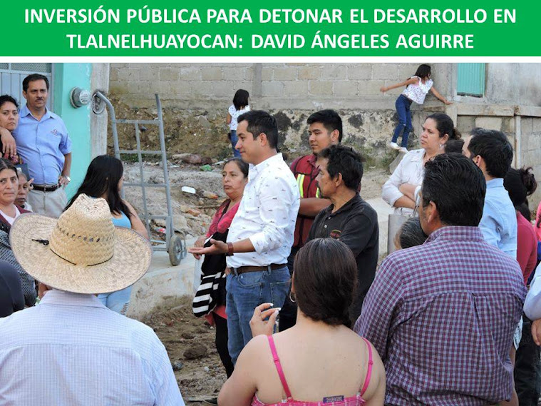 INVERSIÓN PÚBLICA PARA DETONAR EL DESARROLLO EN TLALNELHUAYOCAN: DAVID ÁNGELES AGUIRRE