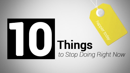 Happier today: 10 things you should stop doing right now