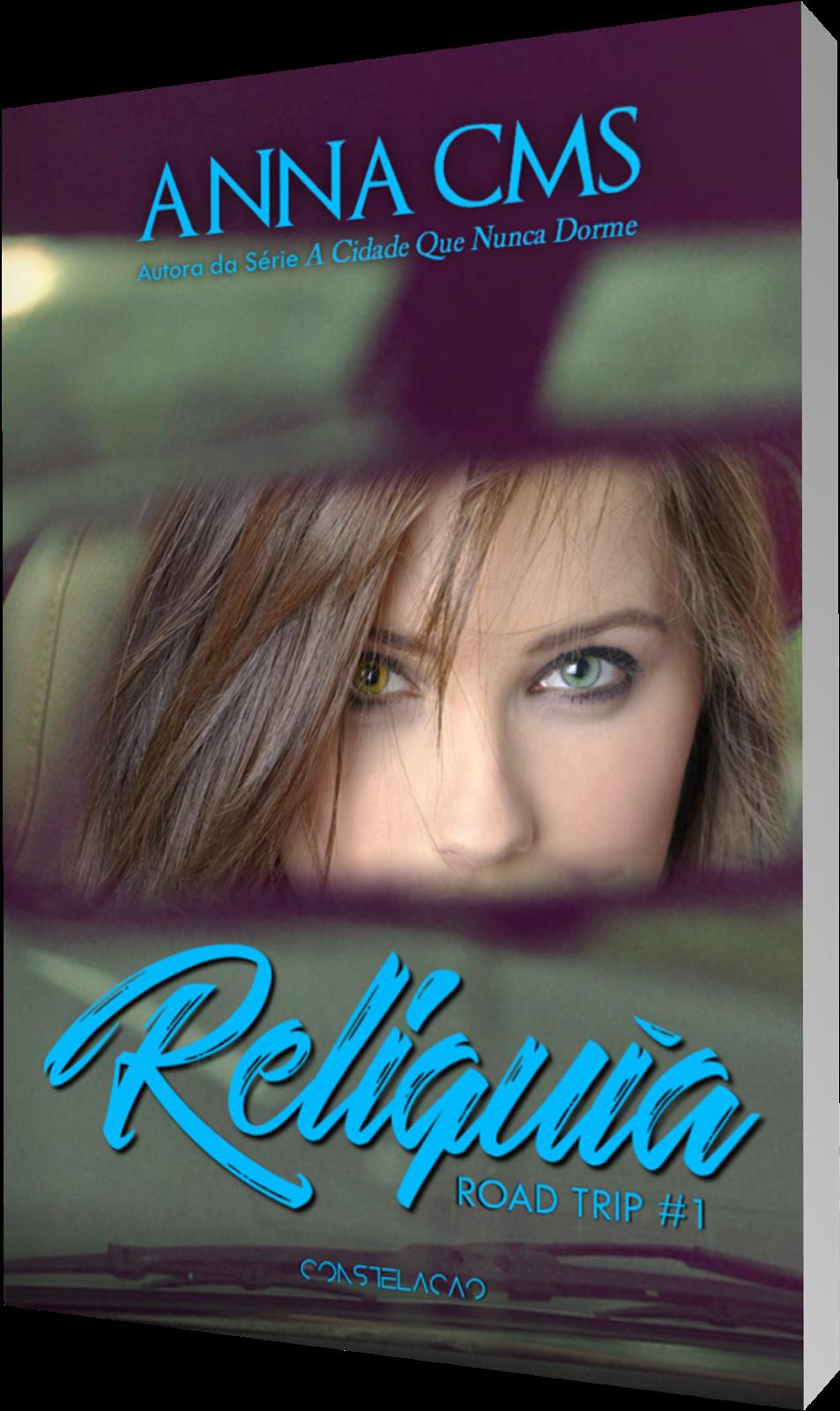 RELÍQUIA - ROAD TRIP #1 [O NOVO LIVRO DE ANNA CMS]