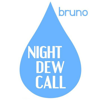 "NIGHT DEW CALL ""Bruno"""
