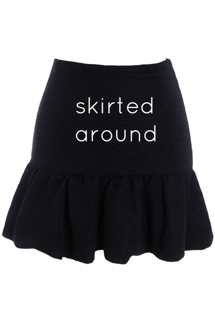 Skirted Around