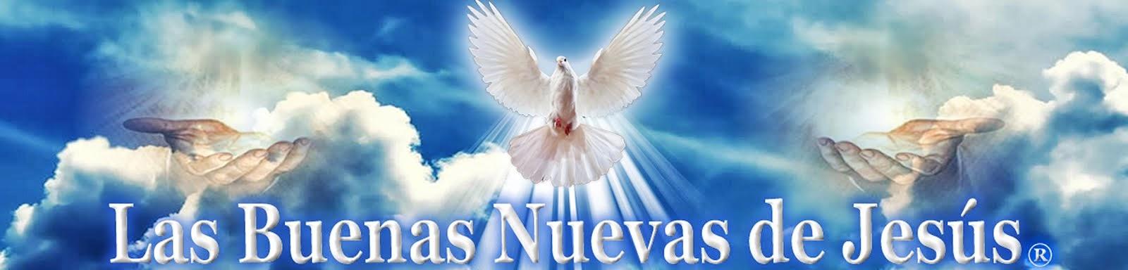"""""""Las Buenas Nuevas de Jesús"""""""