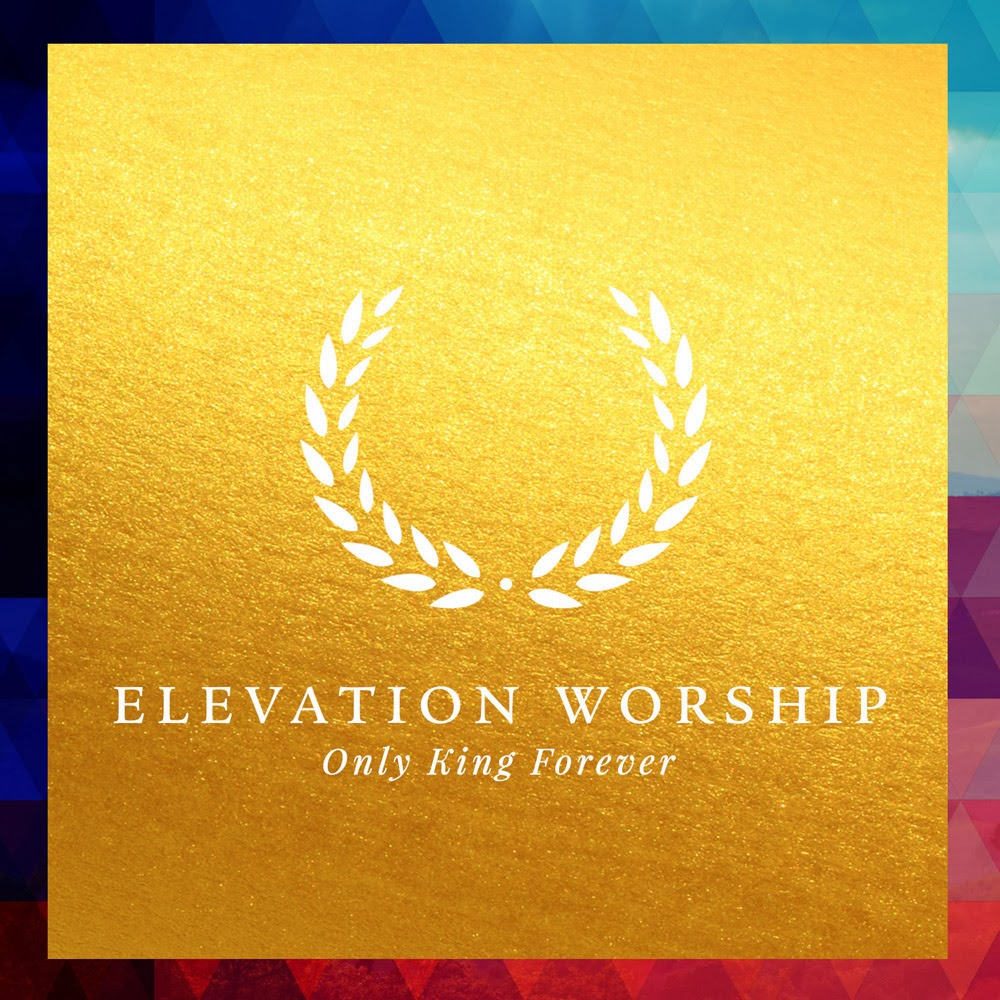 Elevation Worship - Only King Forever 2014 English Christian Worship Album Download