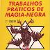 TRABALHOS PRATICOS DE MAGIA NEGRA