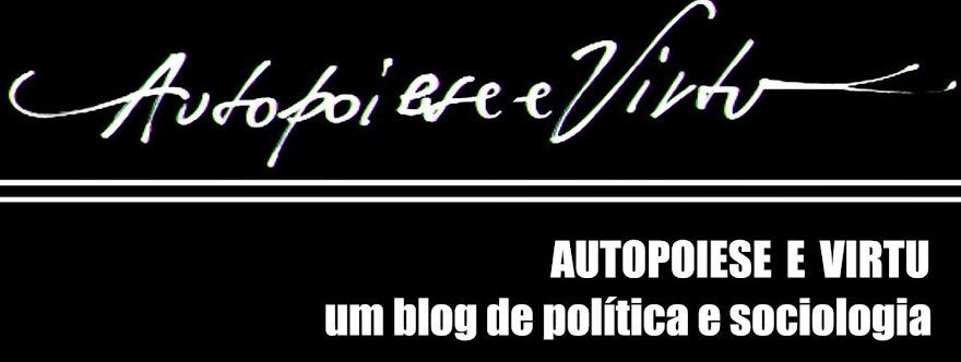 Autopoiese e Virtu - Um blog de sociologia e política