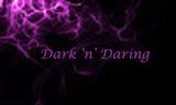 Dark n Daring