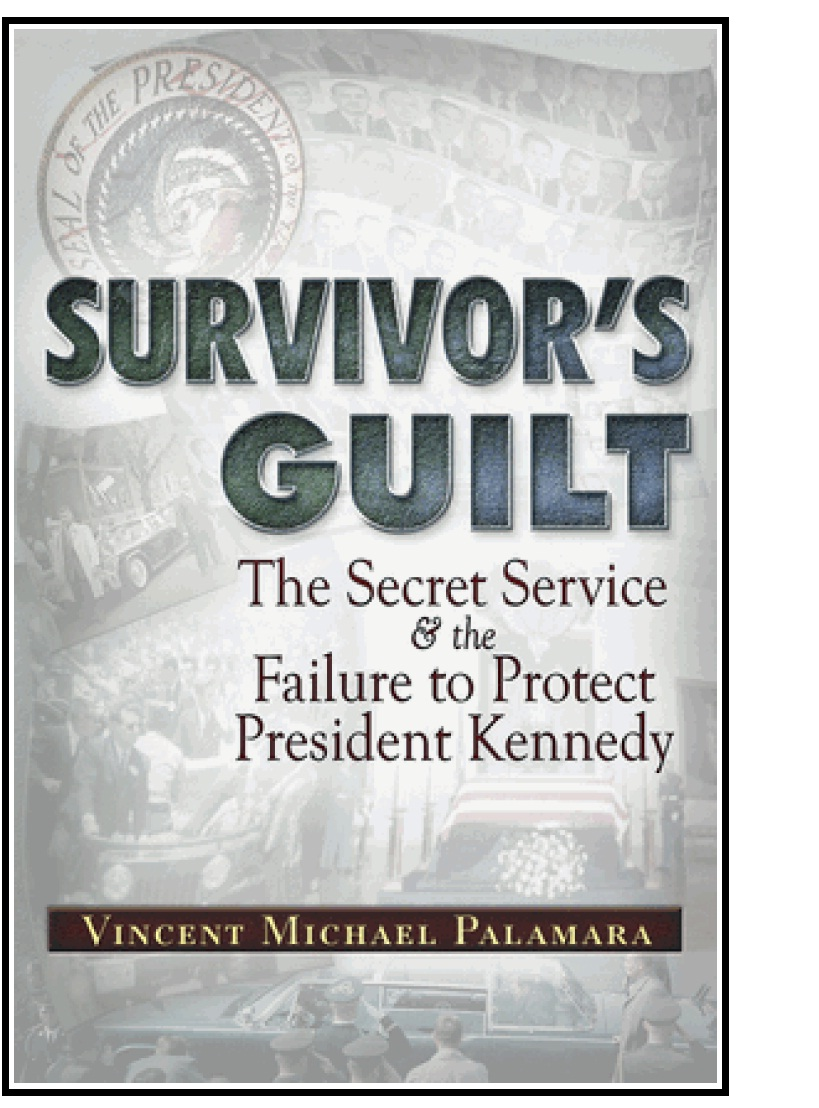 &quot;SURVIVOR&#39;S GUILT: The Secret Service &amp; The Failure To Protect President Kennedy&quot; by Vince Palamara