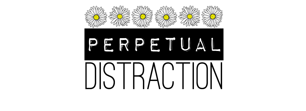 perpetual distraction