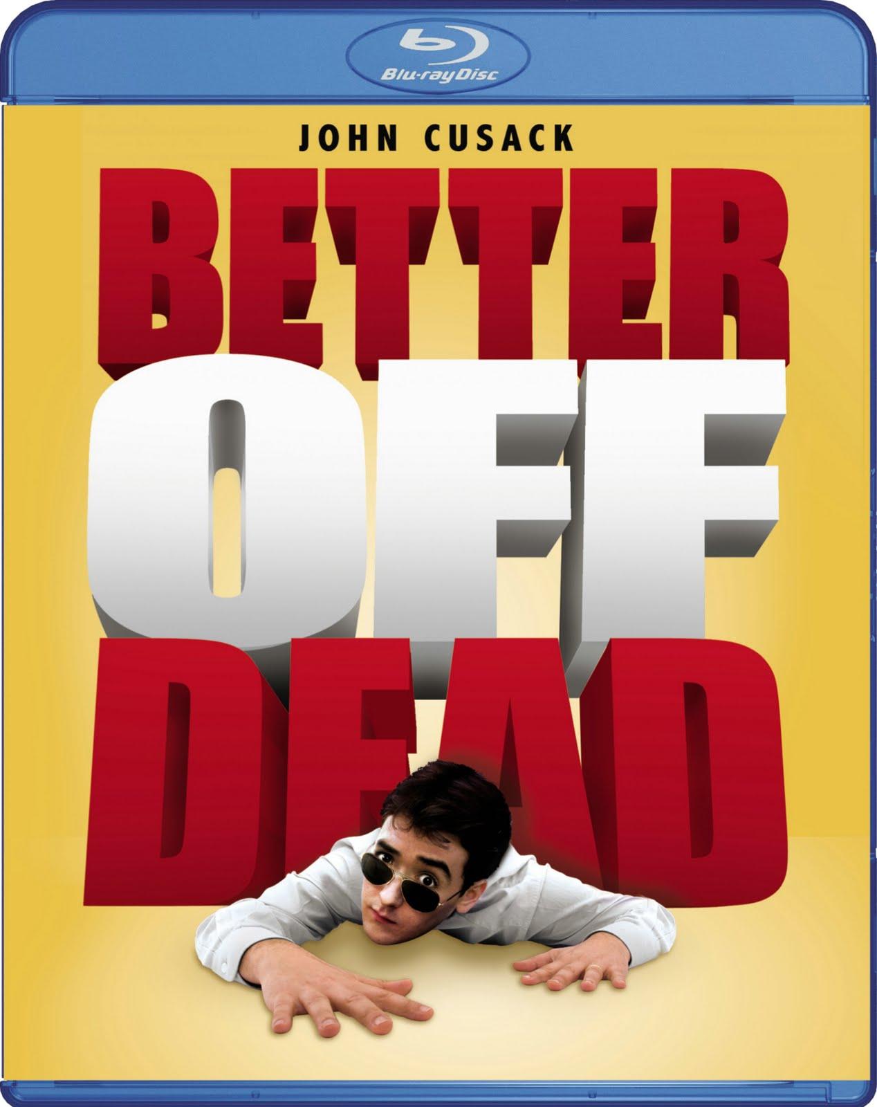 http://4.bp.blogspot.com/-d2tqbcAcxn4/Tj8sGV95yTI/AAAAAAAAFHA/JSUMP9ab6ZA/s1600/Better-Off-Dead-Blu-ray-cover.jpg