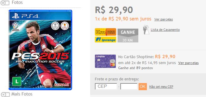 www.shoptime.com.br/produto/120901575/game-pro-evolution-soccer-2015-ps4?franq=AFL-03-117316