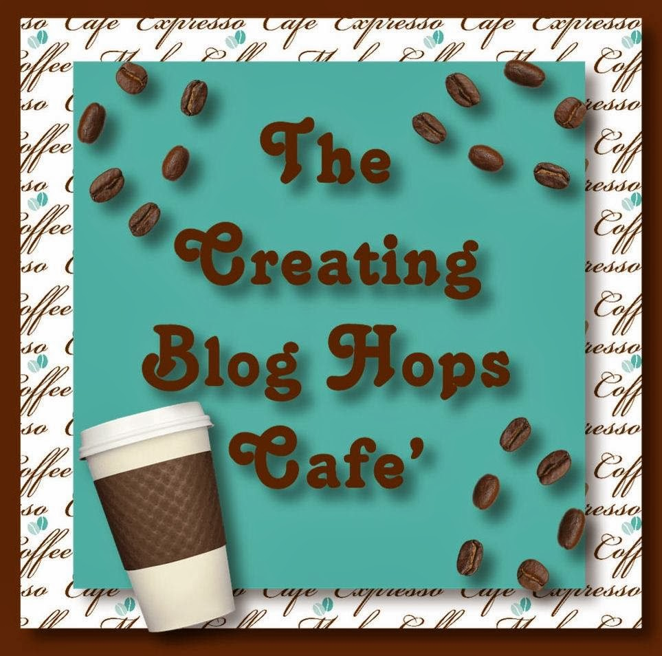 The Creating Blog Hops Cafe'