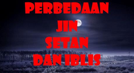 Inilah Perbeda'an Jin, Setan, dan Iblis (Lengkap)