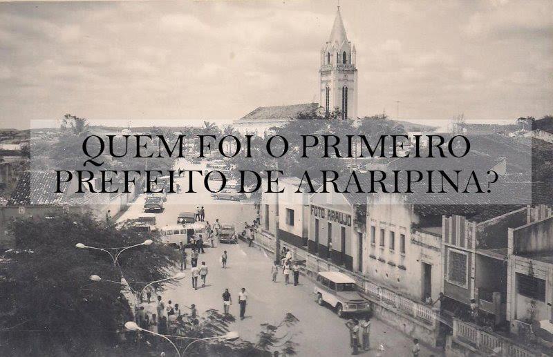 QUEM FOI O PRIMEIRO PREFEITO DE ARARIPINA?