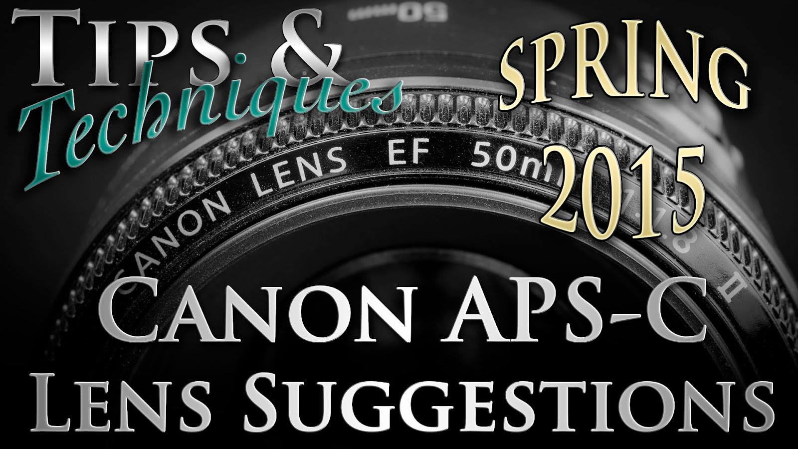 Lens Suggestions For Canon APS-C Photographers, Spring 2015 | Tips & Techniques