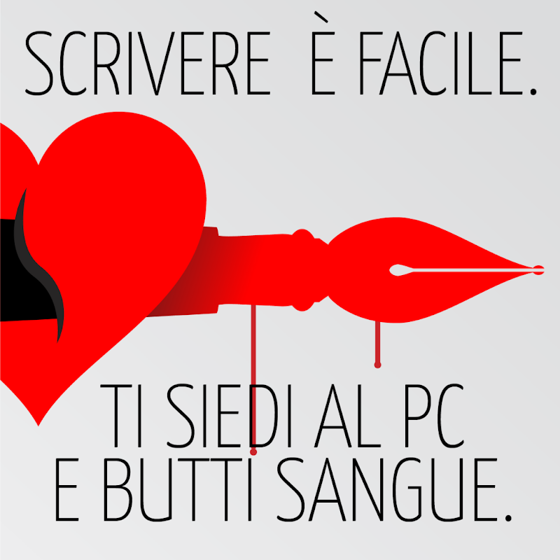 Scrivere è facile — Ti siedi al PC e butti sangue.