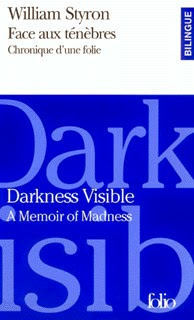 Darkness Visible Memoir of Madness Face aux ténèbres William Styron