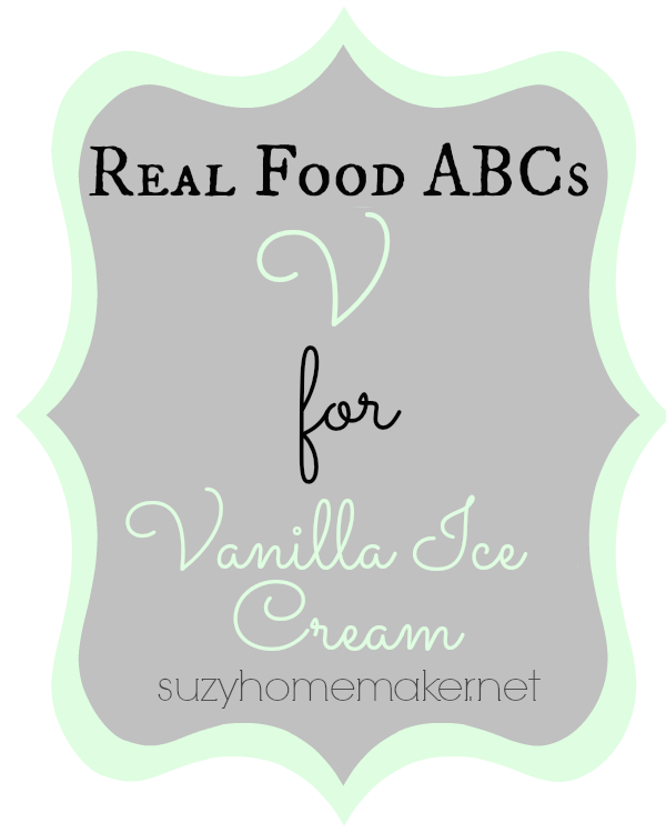 real food abcs - v for vanilla ice cream | suzyhomemaker.net