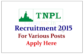 Tamil Nadu Newsprint and Papers Limited Recruiting 2015 for the various posts 2015